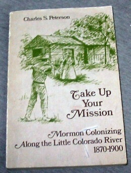 Image for TAKE UP YOUR MISSION - Mormon Colonizing Along the Little Colorado River 1870-1900