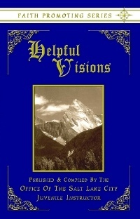 Image for HELPFUL VISIONS: The Fourteenth Book of the Faith-Promoting Series- Designed for the Instruction and Encouragement of Young Latter-Day Saints
