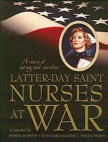 Image for LATTER-DAY SAINT NURSES AT WAR - A Story of Caring and Sacrifice