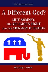 Image for A Different God? -  Mitt Romney, the Religious Right, and the Mormon Question