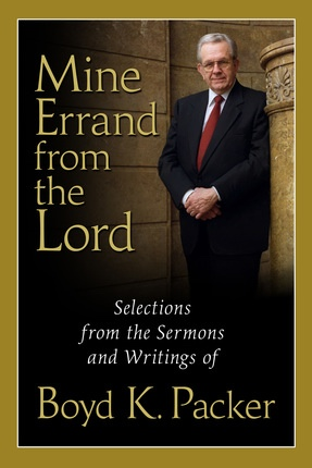 Image for MINE ERRAND FROM THE LORD - Selections from the Sermons and Writings of Boyd K. Packer