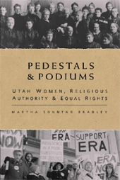 Image for Pedestals and Podiums -   Utah Women, Religious Authority, and Equal Rights