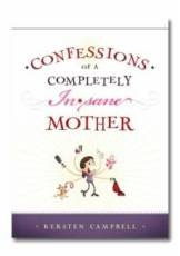 Image for Confessions of a Completely (In) Sane Mother