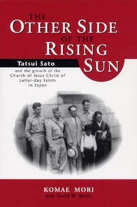 Image for THE OTHER SIDE OF THE RISING SUN Tatsui Sato and the growth of the Church of Jesus Christ of Latter Day Saints in Japan
