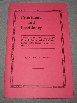 "Image for Priesthood and Presidency - Claims of the ""Reorganized"" Church Examined and Compared with Reason and Revelation."