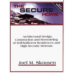 Image for The Secure Home - Architectural Design, Construction and Remodeling of Self-Sufficient Residences and High Security Retreats