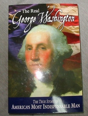 Image for The Real George Washington - The True Story of America's Most Indispensable Man