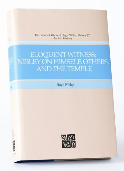 Image for Eloquent Witness - Nibley on Himself, Others, and the Temple.