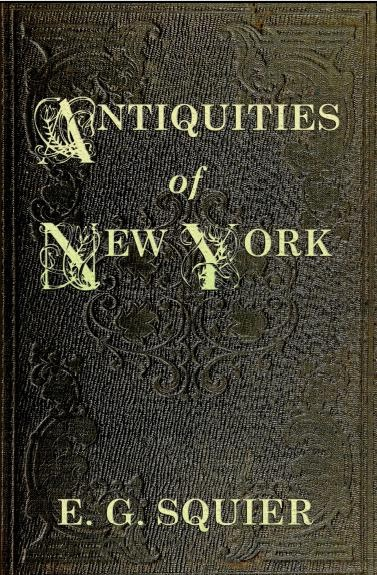 Image for Antiquities of the State of New York - Being the Results of Extensive Original Surveys and Explorations, with a Supplement on the Antiquities of the West; Illustrated by Fourteen Quarto Plates and Eighty Engravings on Wood