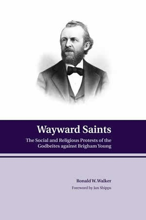 Image for Wayward Saints - The Social and Religious Protests of the Godbeites Against Brigham Young