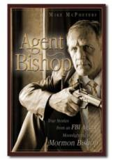 Image for Agent Bishop -  True Stories from an FBI Agent Moonlighting as a Mormon Bishop