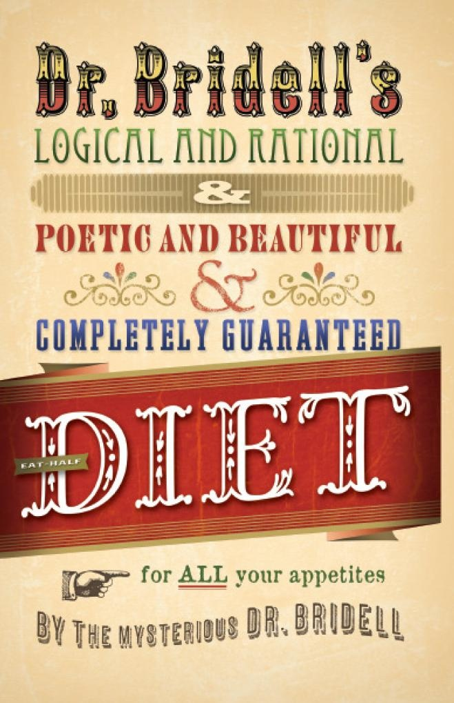 Image for Dr. Bridell's Logical and Rational & Poetic and Beautiful & Completely Guaranteed Eat-Half Diet for all Your Appetites