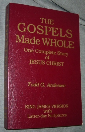 Image for The Gospels Made Whole - One Complete Story of Jesus Christ King James Version with Latter-Day Scriptures