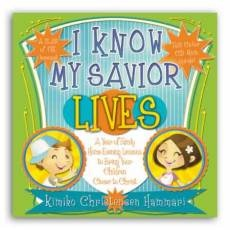 Image for I Know My Savior Lives - a Year of Family Home Evening Lessons to Bring Your Children Closer to Christ