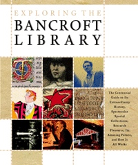 Image for Exploring the Bancroft Library  The Centennial Guide to Its Extraordinary History, Spectacular Special Collections, Research Pleasures, Its Amazing Future, and How It All Works