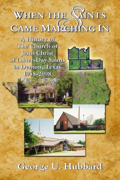 Image for When the Saints Came Marching in - A History of the Church of Jesus Christ of Latter-Day Saints in Denton, Texas, 1958-2008