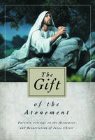 Image for THE GIFT OF THE ATONEMENT -  Favorite Writings on the Atonement of Jesus Christ