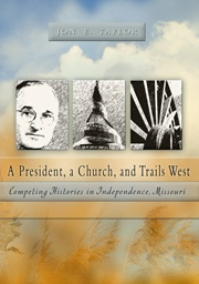 Image for A President, a Church, and Trails West - Competing Histories in Independence, Missouri