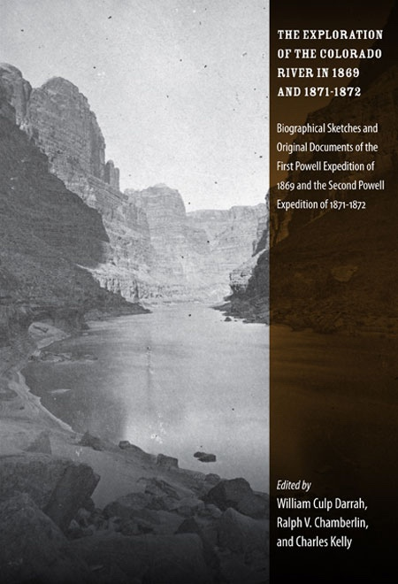 Image for The Exploration of the Colorado River in 1869 and 1871-1872 - Biographical Sketches and Original Documents of the First Powell Expedition of 1869 and the Second Powell Expedition of 1871-1872