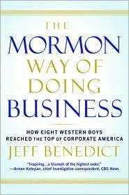 Image for The Mormon Way of Doing Business - How Eight Western Boys Reached the Top of Corporate America