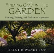 Image for Finding God in the Garden - Planting, Pruning, and the Plan of Happiness