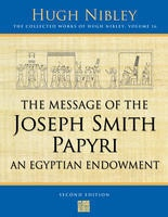 Image for The Message of the Joseph Smith Papyri; An Egyptian Endowment An Egyptian Endowment - the COLLECTED WORKS of HUGH NIBLEY - VOL 16 -