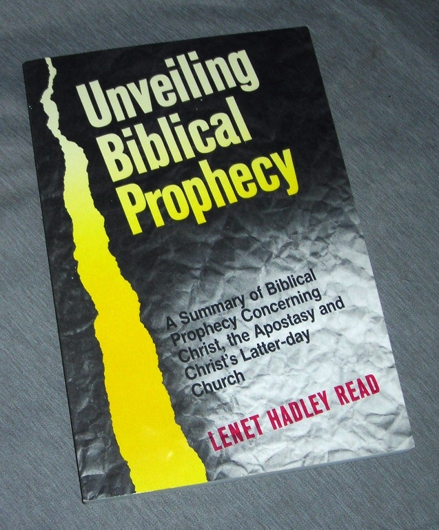 Image for Unveiling Biblical Prophecy - A Summary of Biblical Prophecy Concerning Christ, the Apostasy and Christ's Latter-Day Church
