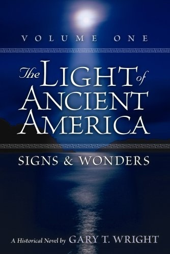 Image for The Light of Ancient America - Volume 1 Signs & Wonders