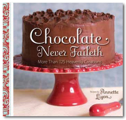 Image for Chocolate Never Faileth - More Than 125 Heavenly Creations