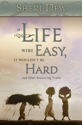 Image for If Life Were Easy, it Wouldn't be Hard - And Other Reassuring Truths