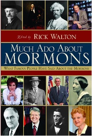 Image for Much Ado About Mormons -  What Famous People have said about the Mormons