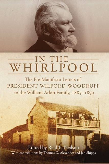 Image for In the Whirlpool -  The Pre-manifesto Letters of President Wilford Woodruff to the William Atkin Family, 1885-1890