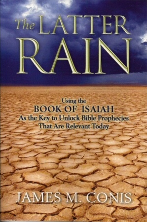 Image for The Latter Rain - Using the Book of Isaiah as the Key to unlock Bible Prophecies that are Relevant