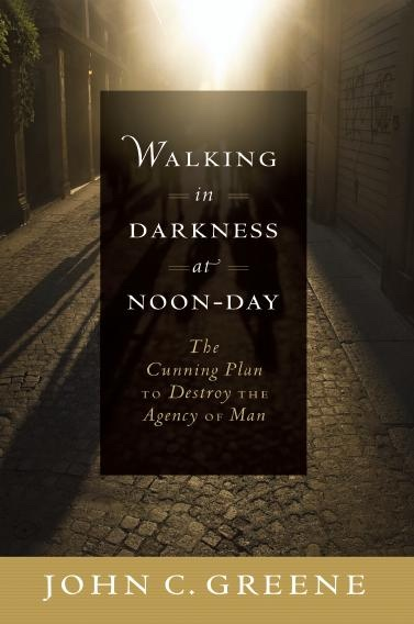 Image for Walking in Darkness at Noon Day -  The Cunning Plan to Destroy the Agency of Man