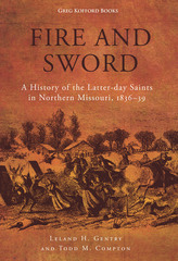 Image for Fire and Sword - A History of the Latter-Day Saints in Northern Missouri, 1836-39