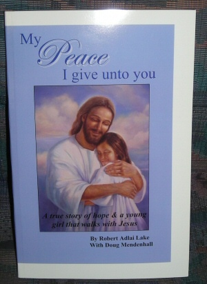 Image for My Peace I give unto you - A True Story of Hope and a Young Girl that Walks with Jesus Christ