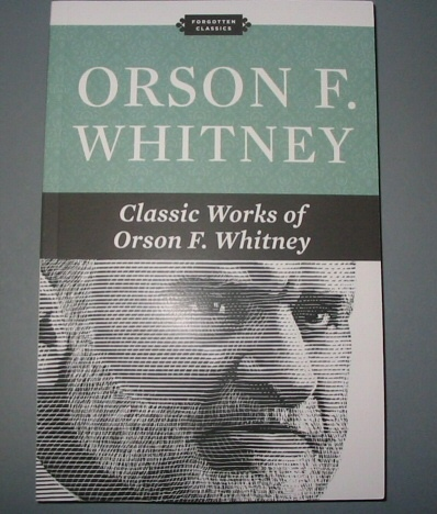 Image for Orson F. Whitney -   Classic Works of Orson F. Whitney
