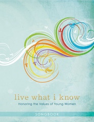 Image for Live What I Know -  Honoring the Values of Young Women