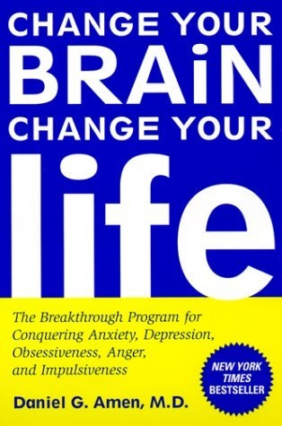 Image for CHANGE YOUR BRAIN, CHANGE YOUR LIFE -   The Breakthrough Program for Conquering Anxiety, Depression, Obsessiveness, Anger, and Impulsiveness