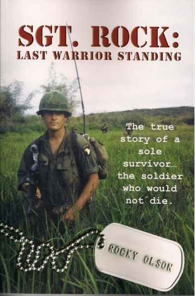 Image for Sgt. Rock - Last Warrior Standing -  The True Story of a Sole Survivor, The Soldier who would not Die.