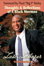 Image for Last Laborer  -  Thoughts & Reflections of a Black Mormon