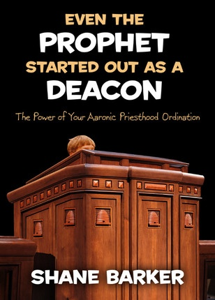 Image for Even the Prophet Started out As a Deacon - The Power of Your Aaronic Priesthood Ordination