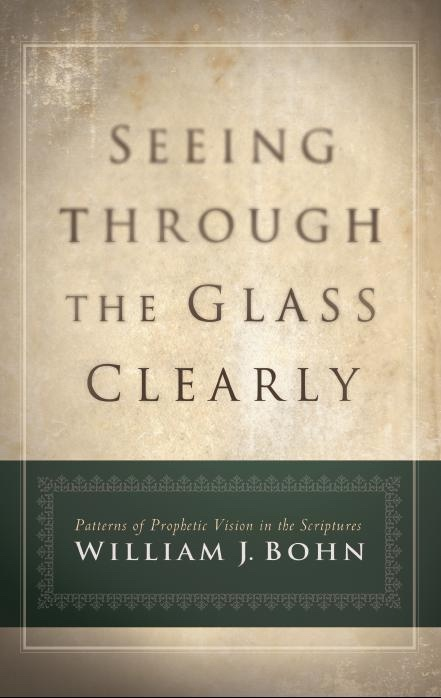 Image for Seeing Through the Glass Clearly -  Patterns of Prophetic Vision in the Scriptures