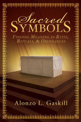 Image for Sacred Symbols -  Finding Meaning in Rites, Rituals and Ordinances