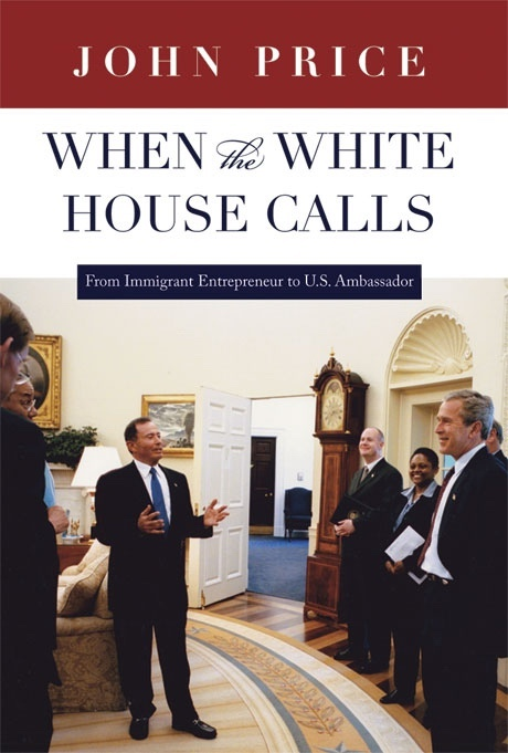 Image for When the White House Calls -  From Immigrant Entrepreneur to U.S. Ambassador