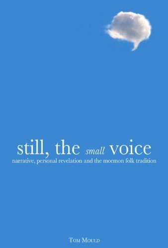 Image for Still, the Small Voice -  Narrative, Personal Revelation, and the Mormon Folk Tradition