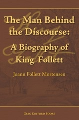 Image for The Man Behind the Discourse - A Biography of King Follett
