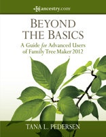 Image for Beyond the Basics - A Guide for Advanced Users of Family Tree Maker 2012