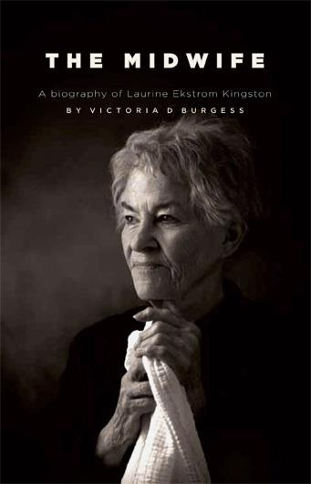 Image for The Midwife -  A Biography of Laurine Ekstrom Kingston