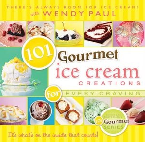 Image for 101 Gourmet Ice Cream Creations for Every Craving